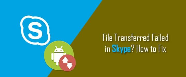 solve-file-transfer-failed-in-skype